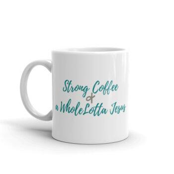 Strong Coffee & a Whole Lotta Jesus Mug